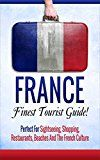 Free Kindle Book -   France: Finest Tourist Guide! Perfect For Sightseeing, Shopping, Restaurants, And The French Culture (French, French Language, Travel, Learn French)