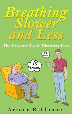Breathing Slower and Less: The Greatest Health Discovery Ever (Buteyko Method) by Artour Rakhimov, http://www.amazon.com/dp/B00IKX42V2/ref=cm_sw_r_pi_dp_YBDetb1WNGTVK