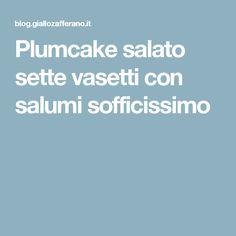 Plumcake salato sette vasetti con salumi sofficissimo