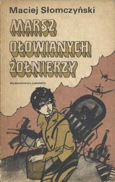 Marsz ołowianych żołnierzy, Maciej Słomczyński, Lubelskie, 1975, http://www.antykwariat.nepo.pl/marsz-olowianych-zolnierzy-maciej-slomczynski-p-1037.html