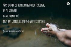 Was immer Du tun kannst oder träumst, es zu können, fand damit an! Mut hat Genie, Kraft uns Zauber in sich... Johann Wolfgang von #Goethe... #Dankebitte #Sprüche #Gedanken #Weisheiten #Zitate