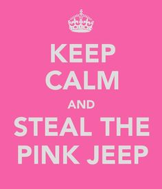 and give it to me! Think Beau would be mad if I painted our Jeep pink?