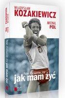 """""""Nie mówcie mi jak mam żyć"""" Władysław Kozakiewicz, Michał Pol SPORTOWA KSIĄŻKA .PL"""