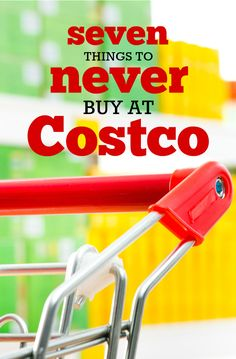 Seven Things to Never Buy at Costco- Know before you go!
