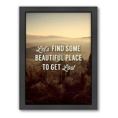 Americanflat Motivated Type Beautiful Place Graphic Art on Gallery Wrapped Canvas Size: H x W, Type: Framed Sassy Quotes, Life Quotes Love, Inspiring Quotes About Life, Inspirational Quotes, Quotes About Beautiful Places, Life Sayings, Motivational Quotes, Adventure Quotes Outdoor, New Adventure Quotes