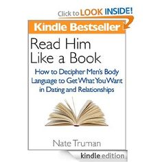 Read Him Like a Book: How to Decipher Men's Body Language to Get What You Want in Dating and Relationships --- http://www.amazon.com/Read-Like-Book-Relationships-ebook/dp/B0082J7SI8/?tag=productweght-20