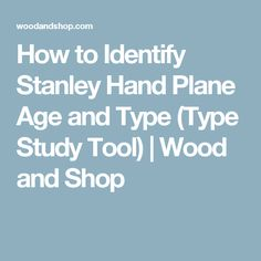How to Identify Stanley Hand Plane Age and Type (Type Study Tool) | Wood and Shop Must Have Woodworking Tools, Woodworking Planes, Woodworking Tips, Traditional Woodworker, Stanley Plane, Woodworking Essentials, Old Tools, Shed Plans, Wood Crafts