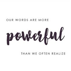 Our words are more powerful than we often realize.