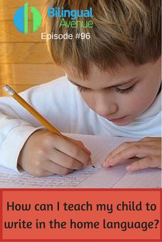 Episode 96: How can I teach my child to write in the home language? | Bilingual Avenue