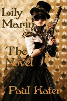 The new steampunk book: Lily Marin - The Novel Read more at: http://www.paulkater.com/lily-marin-the-novel/