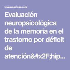 Evaluación neuropsicológica de la memoria en el trastorno por déficit de atención/hiperactividad: papel de las funciones ejecutivas : Neurología.com