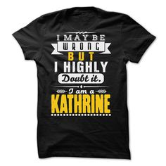 I May Be Wrong But I Highly Doubt It... KATHRINE - 99 Cool Shirt !  #KATHRIN. Get now ==> https://www.sunfrog.com/I-May-Be-Wrong-But-I-Highly-Doubt-It-KATHRINE--99-Cool-Shirt-.html?74430