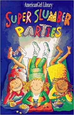 Super Slumber Parties (American Girl Library): Brooks Whitney, Nadine Bernard Westcott: 9781562475291: Amazon.com: Books