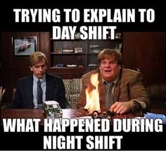 They never fucking believe this shit can happen... until they do a night shift. Then they want aaalllll the sympathy Good Jokes, Tv Quotes, Work Memes, Work Humor, Funny Cute, Hilarious, Funny Memes, Lab Humor, Funny Pictures
