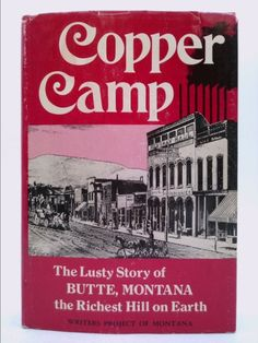 Copper Camp: Stories of the World's Greatest Mining Town, Butte, Montana.