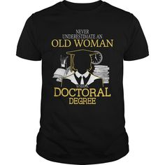 NEVER UNDERESTIMATE AN OLD WOMAN WITH A DOCTORAL DEGREE T-Shirts, Hoodies. CHECK PRICE ==► https://www.sunfrog.com/Funny/NEVER-UNDERESTIMATE-AN-OLD-WOMAN-WITH-A-DOCTORAL-DEGREE-T-SHIRTS-Black-Guys.html?id=41382