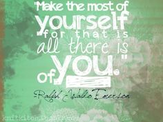 Make the most of yourself...