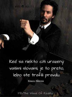 Když se někdo cítí uražený vašimi slovy, je to proto, že jste trefili pravdu. Keanu Reeves, Carpe Diem, Quotations, Language, Humor, Motivation, Education, Sayings, Words