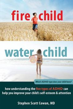 Fire Child, Water Child: How Understanding the Five Types of ADHD Can Help You Improve Your Child's Self-Esteem & Attention | IndieBound