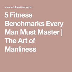 5 Fitness Benchmarks Every Man Must Master | The Art of Manliness