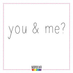 You and me?