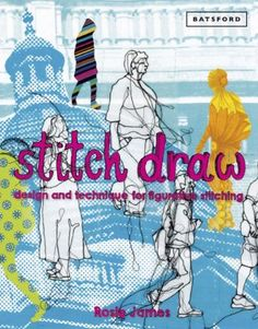 Stitch drawing: Design and technology for figurative sewing: Rosie James: 9781849 . Stitch drawing: Design and technology for figurative sewing: Rosie James: Books – Rosie James, Sterling Publishing, Freehand Machine Embroidery, Embroidery Art, Stitch Drawing, Sew Mama Sew, Thread Painting, Wet Felting, Textile Artists