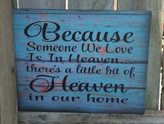 Because Someone is in Heaven Wood Sign or Print - Sympathy Gift by HeartlandSigns on Etsy https://www.etsy.com/listing/201164810/because-someone-is-in-heaven-wood-sign