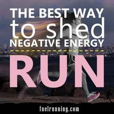 The Best Way to shed Negative Energy..... RUN  #running #quotes