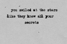 You smiled at the stars like they knew all your secrets. - - You smiled at the stars like they knew all your secrets. You smiled at the stars like they knew all your secrets. Poetry Quotes, Words Quotes, Wise Words, Me Quotes, Sayings, Qoutes, Youth Quotes, Famous Quotes, Pretty Words