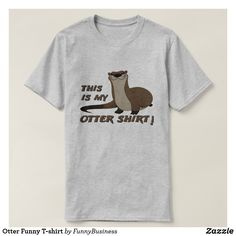 Otter Funny T-shirt - #otters #riverotters #otterlovers #tshirtdesigns #aff