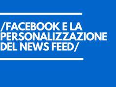 Facebook e la personalizzazione del News Feed