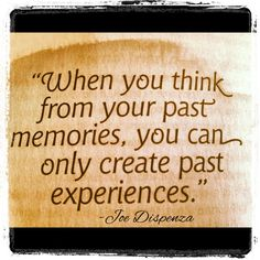 """Love/live this quote. """"When you think from your past experiences, you can only create past experiences."""" Written by Joe Dispenza, DC, from Lilipoh magazine. Wisdom Quotes, Quotes To Live By, Life Quotes, Self Exploration, Positive Mindset, Positive Life, Positive Affirmations, Subconscious Mind, Wise Words"""