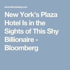 New York's Plaza Hotel Is in the Sights of This Shy Billionaire - Bloomberg