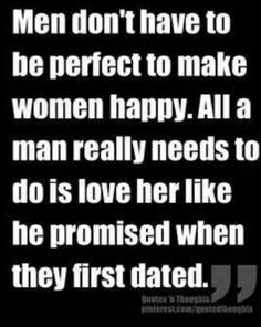 Love her like he promised when they first started dating!