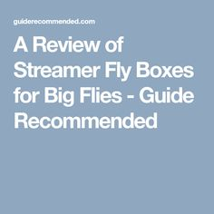 Just because you're fly fishing doesn't mean every presentation you make needs to be delicate or subtle. Sometimes you have to chuck big, nasty streamers. For this you need a STREAMER FLY BOX