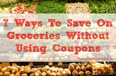 These 7 tips will help you save money on groceries even if you don't have time to clip coupons. #frugal