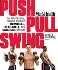 Today's Second Featured New Release is Men's Health Push, Pull, Swing: The Fat-Torching, Muscle-Building Dumbbell, Kettlebell & Sandbag Program by Myatt Murphy [Rodale].