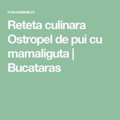 Reteta culinara Ostropel de pui cu mamaliguta   Bucataras
