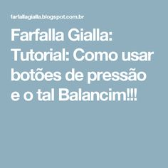 Farfalla Gialla: Tutorial: Como usar botões de pressão e o tal Balancim!!!