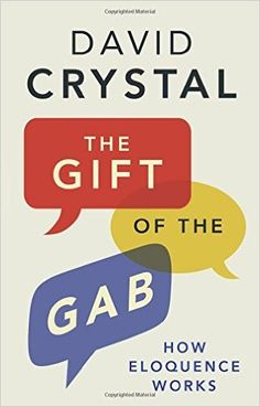 The Gift of the Gab: How Eloquence Works: David Crystal: 9780300214260: Amazon.com: Books