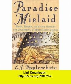 Paradise Mislaid Birth, Death  the Human Predicament of Being Biological (9780312059446) E. J. Applewhite , ISBN-10: 0312059442  , ISBN-13: 978-0312059446 ,  , tutorials , pdf , ebook , torrent , downloads , rapidshare , filesonic , hotfile , megaupload , fileserve