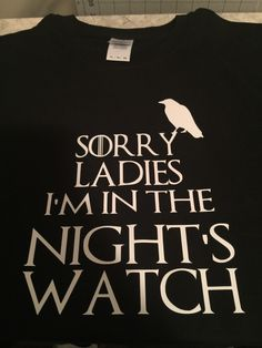 A personal favorite from my Etsy shop https://www.etsy.com/listing/260119982/game-of-thrones-funny-sorry-ladies-im-in