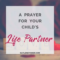 A Prayer for Your Child's Life Partner - Kaylene Yoder Prayer For Your Son, Prayers For My Daughter, Praying For Your Children, Mom Prayers, Raising Godly Children, Prayers For Children, Prayer Verses, Prayer Quotes, Grandkids Quotes
