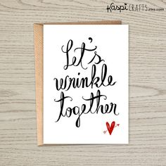 Be funny and romantic with this calligraphy greeting card by telling that special someone: lets wrinkle together. This love greeting card is an