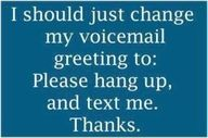 So me! I never check voicemail. Lol