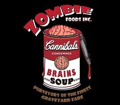 Brain Soup from Cannibal's.... Mmmm... Mmmm... Good.