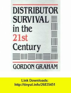 Distributor Survival in the 21st Century Gordon Graham ,   ,  , ASIN: B001AMNWPM , tutorials , pdf , ebook , torrent , downloads , rapidshare , filesonic , hotfile , megaupload , fileserve