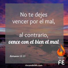 No te dejes vencer por el mal, al contrario, vence con el bien el mal. Romanos…