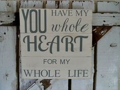 You Have My Whole HEART For My Whole Life Wood by TheSignFactory, $25.00