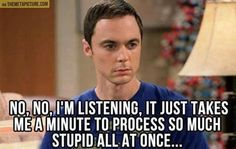 Great........ I just realized that I've turned into Sheldon.........